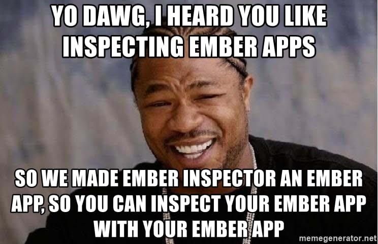 Yo dawg, I heard you like inspecting Ember apps, so we made Ember Inspector an Ember app, so you can inspect your Ember app, with your Ember app.